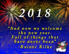 #quote #NewYearCountdown  And now we welcome the new year.  Full of things that have never been.  Rainer Maria Rilke  #christmascountdown #quote #quotes #quoteoftheday #quoteforlife #quotesforlife #thoughts #thought #thoughtoftheday #thoughtfortheday #NewYear #NY2018