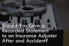 Should You Give a Recorded Statement to an Insurance Adjuster After an Auto Accident?