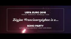 EURO 2016 x SOHO PARTY - Az éjjel soha nem érhet véget (2016 remix) - Ha... Uefa Euro 2016, Soho, Party, Marseille, Fiesta Party, Parties, Direct Sales Party