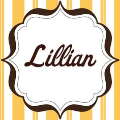 """Lillian ... """"friendly, intelligent, lovely"""". The meaning is """"lily, a flower""""."""