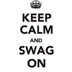 Keep calm and swag on got the shirt today:)