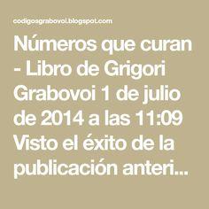 Números que curan - Libro de Grigori Grabovoi 1 de julio de 2014 a las 11:09 Visto el éxito de la publicación anterior de cód...