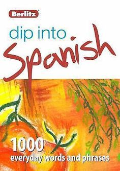 Dip Into: Dip into Spanish : 1000 Everyday Words and Phrases by Berlitz...