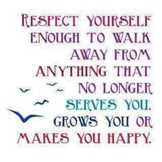 Don't be afraid to walk away. Be afraid to learn that you lost your self-respect!!