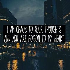 I Am Chaos To Your Thoughts And You Are Poison To My Heart...so very true! ❤♠