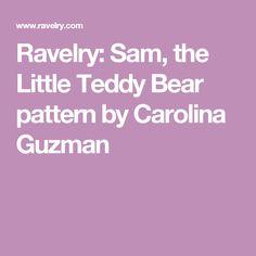 Ravelry: Sam, the Little Teddy Bear pattern by Carolina Guzman
