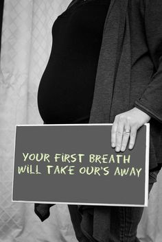 your first breath will take ours away. I'm making this sign for my maternity shoot, then I'll hang it in the nursery