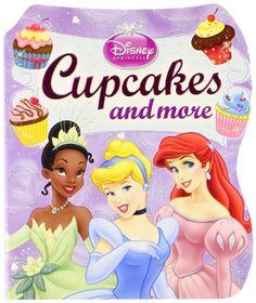 Disney Princess: Cupcakes and More