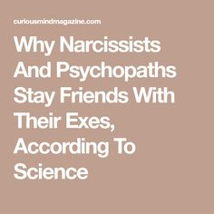 Why Narcissists And Psychopaths Stay Friends With Their Exes, According To Science