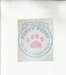 """The mark consists of The mark consists of a circle with a rectangular, ribbon-like box on top of the circle. The box has the words """"BIG SKY BLUE"""" in all capital letters in it. There is a cat's paw in the circle. The words """"PUSSY POSSE"""" are written in all caps inside the top half of the circle around the cat's paw. The words """"We Do It Doggie Style!"""" with an exclamation point after are written in the bottom half of the circle around the cat's paw. That phrase has the initial letter in each…"""