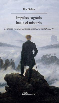 Impulso sagrado hacia el misterio : (Antonio Colinas, ¿poesía, mística o metafísica?) / Ilia Galán http://fama.us.es/record=b2725707~S5*spi