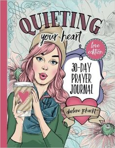 Quieting Your Heart Prayer Journal (bring your colored pencils or crayons).