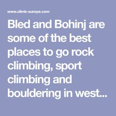 Bled and Bohinj are some of the best places to go rock climbing, sport climbing and bouldering in western Slovenia