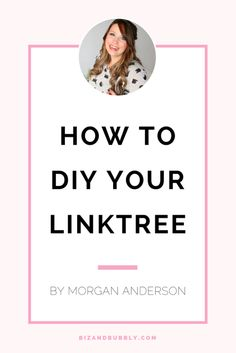 How to DIY Your LinkTree by Morgan Anderson on Biz and Bubbly