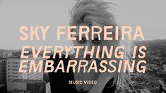 Everything Is Embarrassing - Sky Ferreira