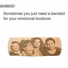 EMOtional booboos. .... I'll just let myself out... <<< and BANDaid!!!