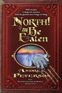 North or Be Eaten by master wordsmith Andrew Peterson. Wingfeather Saga continues...