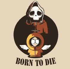 """Illustration for t-shirt by clasca bruno """"donnie""""    Born to die, Kenny, South park, donnie, tshirt, textile design, illustration, funny, parody, geek"""