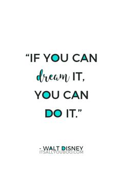 """""""If you can dream it, you can do it."""" ― Walt Disney Click here for 39 quotes that boost your self-confidence and inspire you to believe in yourself. Plus tips for gaining confidence."""