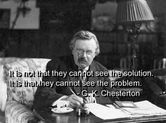 We can't talk about solutions if we don't really know what the problem is. An inability to philosophize well, for an inability to theologize well, and vice versa, sure is a bummer. This is where the faith-and-reason rubber meets the road in a culture that G K Chesterton Quotes, Gk Chesterton, Wisdom Quotes, Me Quotes, Motivational Quotes, Inspirational Quotes, Qoutes, Political Quotes, Philosophy Quotes