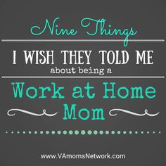 9 Things I Wish They Told Me About Being a Work at Home Mom http://www.vamomsnetwork.com/new-work-at-home-mom/