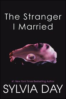 The Stranger I Married by Sylvia Day Not as good as the crossfire books but a quick read