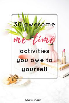 Me Time! either you're a big fan or it makes you laugh. Here are 30 awesome MeTime activities you owe to yourself. Go for it and check it out now! Related to: Self care, healthy lifestyle, Hobbies