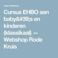 Cursus EHBO aan baby's en kinderen (klassikaal) — Webshop Rode Kruis