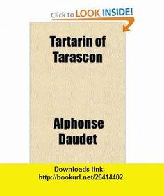 Tartarin of Tarascon (9781153746311) Alphonse Daudet , ISBN-10: 115374631X  , ISBN-13: 978-1153746311 ,  , tutorials , pdf , ebook , torrent , downloads , rapidshare , filesonic , hotfile , megaupload , fileserve