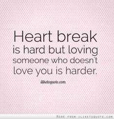 Heart break is hard but loving someone who doesn't love you is harder. #heartbreak #quotes #sayings