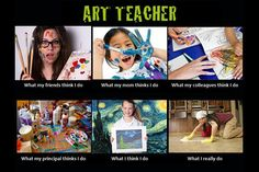 What I Do | Art Teacher Meme | I would change the what I think I do to what I think I try to do