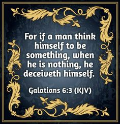 """) """" For if a man think himself to be something, when he is nothing, he deceiveth himself. Bible Verses Kjv, Prayer Verses, Scripture Quotes, Faith Quotes, Galatians 6, Philippians 4, Healing Words, King James Bible, Morning Prayers"""