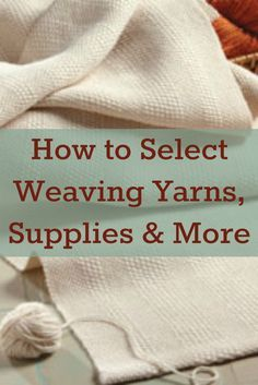 Learn how to select the perfect yarns and hand weaving supplies with this FREE, expert guide! Learn how to select the perfect yarns and hand weaving supplies with this FREE, expert guide! Weaving Tools, Weaving Yarn, Tablet Weaving, Weaving Textiles, Weaving Projects, Tapestry Weaving, Hand Weaving, Navajo Weaving, Weaving Designs