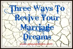 Three Ways To Revive Your Marriage Dreams. Sometimes the disappointments and difficulties of life work like the desert air on our marriages. It is time to dream again. Intimate Marriage, Third Way, Husband Love, Counseling, How To Remove, Positivity, Dreams, Life, Hubby Love