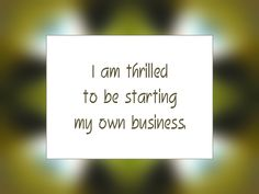 "Daily Affirmation for October 27, 2014 #affirmation #inspiration - ""I am thrilled to be starting my own business."""