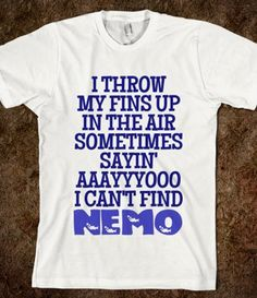 Funny pictures about I can't find Nemo. Oh, and cool pics about I can't find Nemo. Also, I can't find Nemo. Cute Shirts, Funny Shirts, Awesome Shirts, Sassy Shirts, Sarcastic Shirts, Cotton Headed Ninny Muggins, Youre My Person, Finding Nemo, Law School