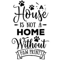 Dog Mom Discover Silhouette Design Store: A House Is Not A Home Without Paw Prints Silhouette Design Store: a house is not a home without paw prints