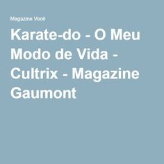 Karate-do - O Meu Modo de Vida - Cultrix - Magazine Gaumont