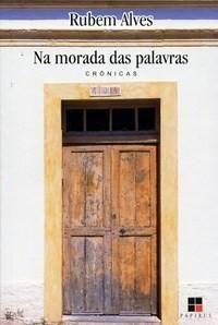"""Na Morada das Palavras.  De modo envolvente, e com doses generosas de bom humor, Rubem Alves convida seus leitores a entrar """"Na morada das palavras"""". Livro composto por 23 crônicas de Rubem Alves escritas em diferentes épocas, elas foram reunidas em diferentes """"cômodos"""" desta casa: no """"Porão"""" encontram-se as mais picantes; na """"Biblioteca"""", a beleza da reflexão; no """"Meu canto"""" estão as crônicas que indicam a pessoa atrás do autor, que falam de Rubem Alves. Por fim, no """"Jardim"""", encantamo-nos…"""