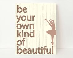 Be Your Own Kind Of Beautiful, Dance Room Decor, Ballerina Wall Art,Ballerina Wall Decor,Quotes For Girls, Feminine Wall Art, Dance Wall Art by BlessedType on Etsy https://www.etsy.com/listing/98050722/be-your-own-kind-of-beautiful-dance-room