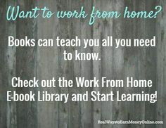 Want to work from home?  / Books can teach you all you need to know.  Check out the Work From Home E-book Library and Start Learning!