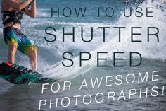 How to use shutter speed for awesome photographs and sharper photos