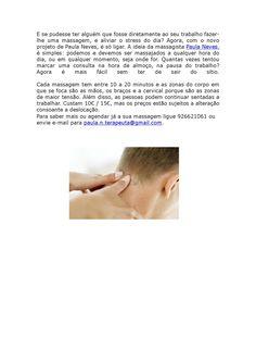 Massagens perto de si. :) Informações e contactos :)  E se as massagens forem ter consigo? :)  - Colaboração com empresas.  - Massagens localizadas: Braços, descompressão ombros / cervical...  https://www.facebook.com/pages/Terapia-Bem-estar/1423198497900816 http://paulanevesterapeuta.blogspot.pt/