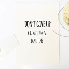 Hang this beautiful 'Don't give up, Great things take time' inspirational print on your walls Materials: Archival Paper, Ink, Love ◦ Made to order ◦ Frame is not included in the purchase ◦ Handmade in