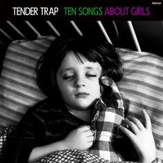 Tender Trap- Ten Songs About Girls
