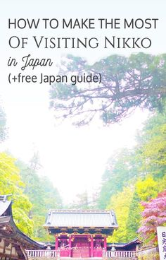 If you make it up to Nikko - and you should - here are the best tips on having a great time.
