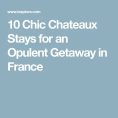 10 Chic Chateaux Stays for an Opulent Getaway in France Fairytale Castle, 5 Star Hotels, Castles, Catering, France, Chic, News, Travel, Shabby Chic