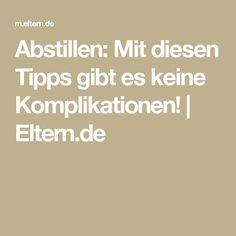 Abstillen: Mit diesen Tipps gibt es keine Komplikationen!  | Eltern.de
