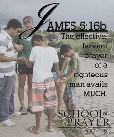 James 5:16b: what are you waiting for, come join us!...School of Prayer for All Nations