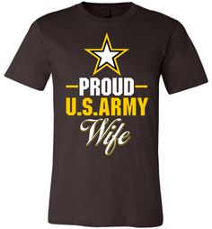 """Show pride in your United States Army husband with this exclusive DV8s.com """"Proud U.S. Army Wife"""" design featuring the US Army Logo Star. This unisex tee makes a wonderful gift for military family wiv"""